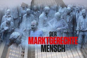 """Dokumentarfilm """"Der Marktgerechte Mensch"""" (2020) - Titelbild (Montage)"""